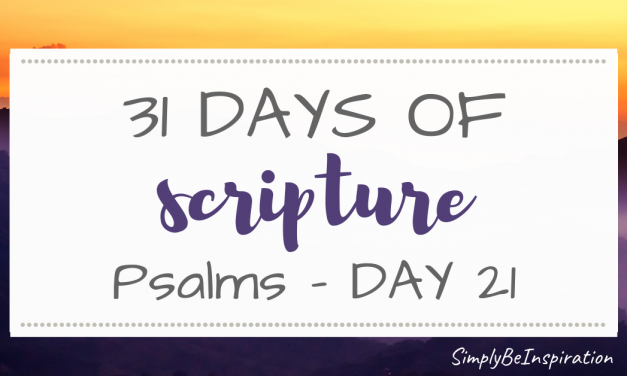 31 Days of Scripture – Psalms | Day TWENTY ONE