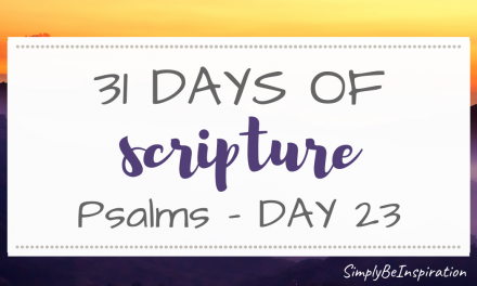 31 Days of Scripture – Psalms | Day TWENTY THREE