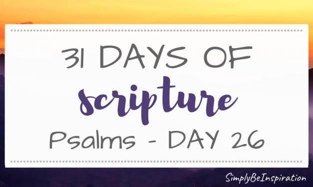 31 Days of Scripture – Psalms | Day TWENTY SIX