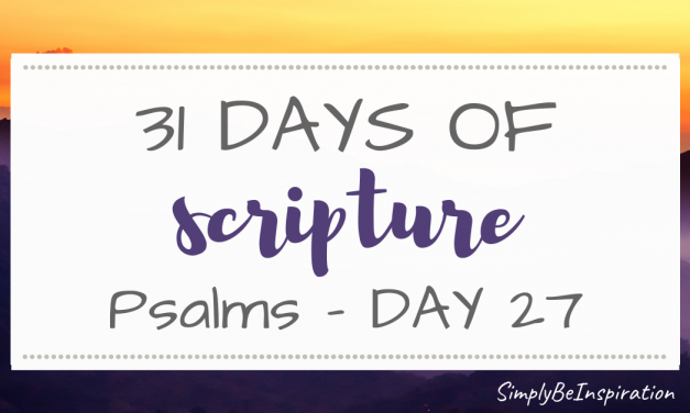 31 Days of Scripture – Psalms | Day TWENTY SEVEN