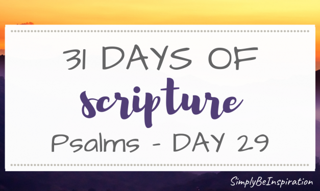 31 Days of Scripture – Psalms | Day TWENTY NINE