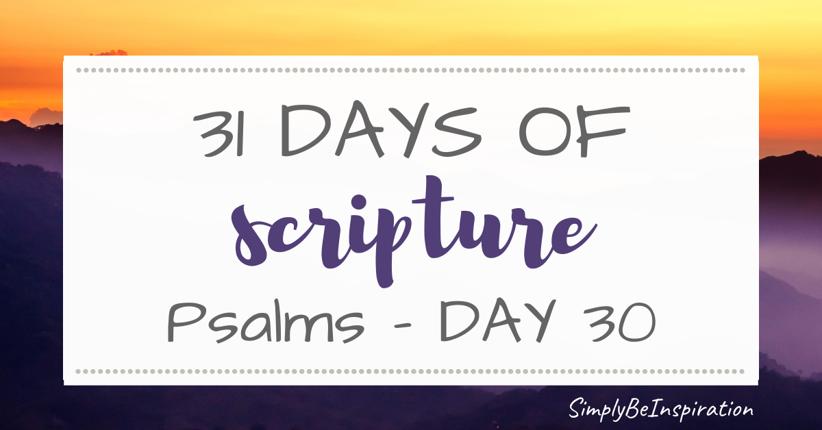 31 Days of Scripture – Psalms | Day THIRTY