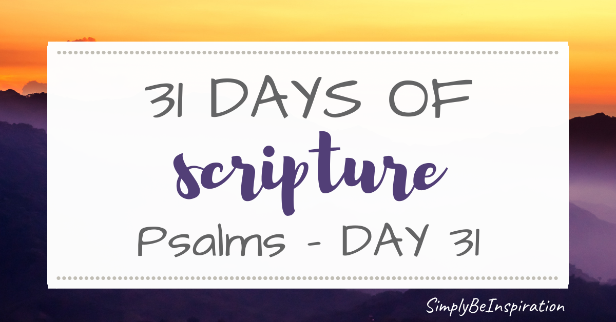 31 Days of Scripture – Psalms | Day THIRTY ONE