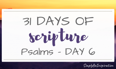 31 Days of Scripture – Psalms | Day SIX