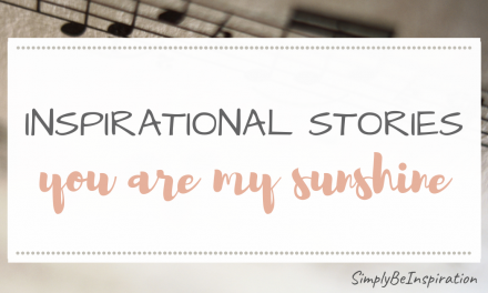 Inspirational Stories – You are My Sunshine