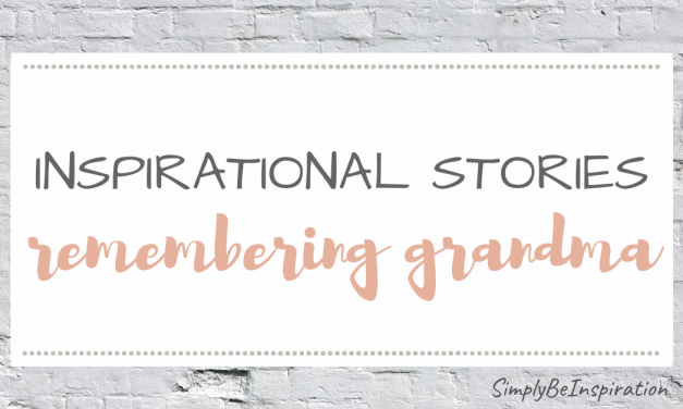 Inspirational Stories – Remembering Grandma