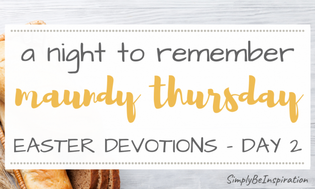 Easter Devotions Series – Maundy Thursday