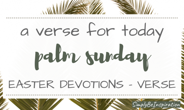 Easter Devotions Series – Palm Sunday Bible Verse